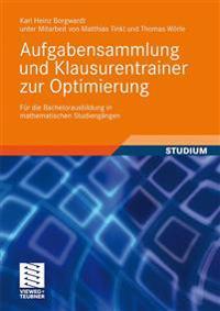Aufgabensammlung Und Klausurentrainer Zur Optimierung: Fur Die Bachelorausbildung in Mathematischen Studiengangen