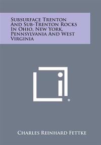 Subsurface Trenton and Sub-Trenton Rocks in Ohio, New York, Pennsylvania and West Virginia
