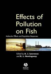 Effects of Pollution on Fish: Molecular Effects and Population Responses