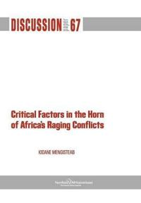 Critical Factors in The Horn of Africa's Raging Conflicts