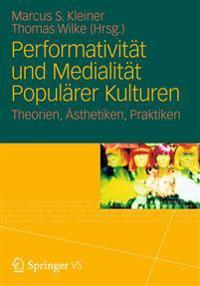 Performativitat Und Medialitat Popularer Kulturen