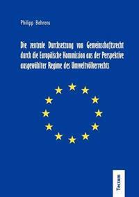 Die Zentrale Durchsetzung Von Gemeinschaftsrecht Durch Die Europ Ische Kommission Aus Der Perspektive Ausgew Hlter Regime Des Umweltv Lkerrechts