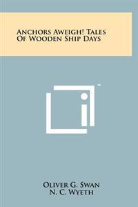 Anchors Aweigh! Tales of Wooden Ship Days