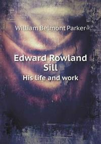 Edward Rowland Sill His Life and Work