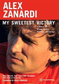 Alex Zanardi: My Sweetest Victory: A Memoir of Racing Success, Adversity, and Courage