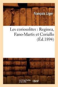Les Coriosolites: Reginea, Fano-Martis Et Coriallo (Ed.1894)