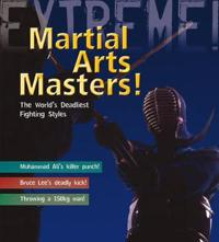 Martial arts masters! - the worlds deadliest fighting styles