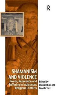 Shamanism and Violence: Power, Repression and Suffering in Indigenous Religious Conflicts