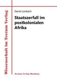 Staatszerfall Im Postkolonialen Afrika
