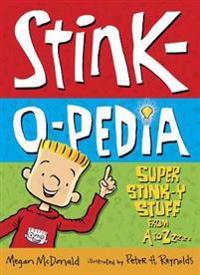 Stink-O-Pedia: Super Stink-y Stuff from A to Zzzzz