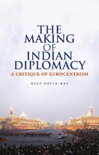 Making of modern indian diplomacy - a critique of eurocentrism