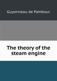 The Theory of the Steam Engine