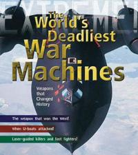 War machines - the deadliest weapons in history