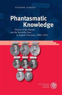 Phantasmatic Knowledge: Visions of the Human and the Scientific Gaze in English Literature, 1880-1930
