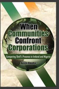 When Communities Confront Corporations: Comparing Shell's Presence in Ireland and Nigeria