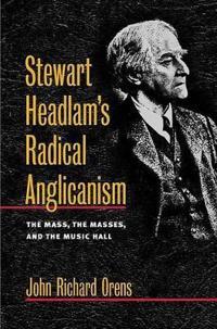 Stewart Headlam's Radical Anglicanism