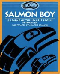 Salmon Boy: A Legend of the Sechelt People