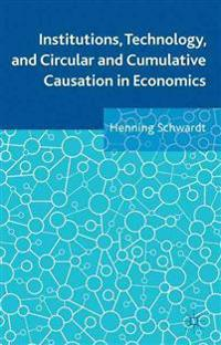 Institutions, Technology, and Circular and Cumulative Causation in Economics