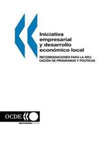 Iniciativa Empresarial Y Desarrollo Econ<mico Local: Recomendaciones Para La Aplicaci<n De Programas Y Pol?ticas