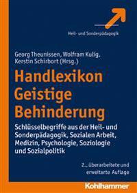 Handlexikon Geistige Behinderung: Schlusselbegriffe Aus Der Heil- Und Sonderpadagogik, Sozialen Arbeit, Medizin, Psychologie, Soziologie Und Sozialpol