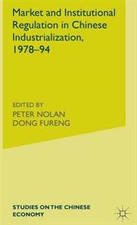 Market and Institutional Regulation in Chinese Industrialization 1978-94