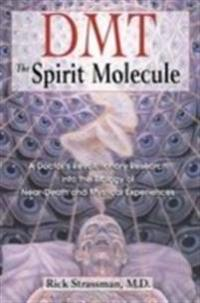 Dmt : the spririt molecule - a doctors revolutionary research into the biol