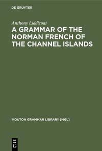 A Grammar of the Norman French of the Channel Islands