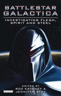 Battlestar Galactica: Investigating Flesh, Spirit and Steel