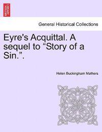 "Eyre's Acquittal. a Sequel to ""Story of a Sin.."""