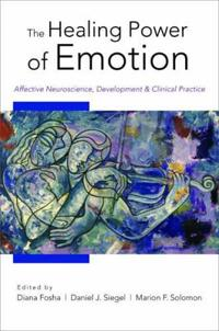 The Healing Power of Emotion: Affective Neuroscience, Development and Clinical Practice
