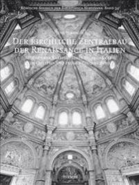 Der Kirchliche Zentralbau Der Renaissance in Italien: Studien Zur Karriere Eines Baugedankens Im Quattro- Und Fruhen Cinquecento