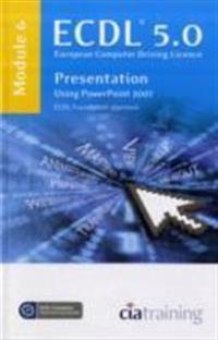 ECDL Syllabus 5.0 Module 6 Presentation Using PowerPoint 2007