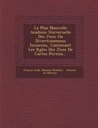 La Plus Nouvelle Acad¿mie Universelle Des Jeux Ou Divertissemens Innocens, Contenant Les R¿gles Des Jeux De Cartes Permis...