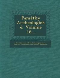 Památky Archeologické, Volume 16...