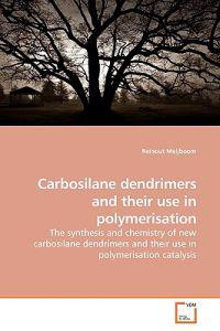 Carbosilane Dendrimers and Their Use in Polymerisation