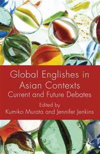 Global Englishes in Asian Contexts