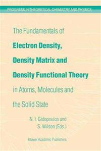 The Fundamentals of Electron Density, Density Matrix and Density Functional Theory in Atoms, Molecules and the Solid State