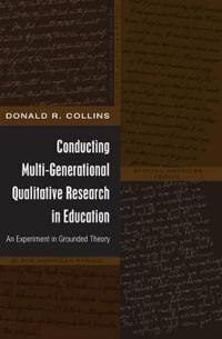 Conducting Multi-Generational Qualitative Research in Education