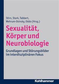 Sexualitat, Korper Und Neurobiologie: Grundlagen Und Storungsbilder Im Interdisziplinaren Fokus