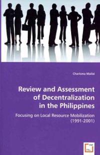 Review and Assessment of Decentralization in the Philippines