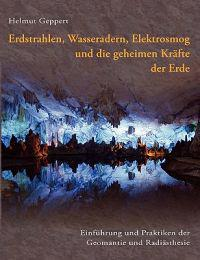 Erdstrahlen, Wasseradern, Elektrosmog Und Die Geheimen Krafte Der Erde