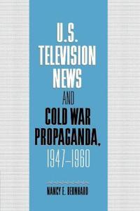 U.S. Television News and Cold War Propaganda, 1947-1960