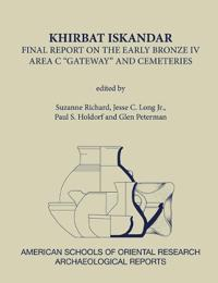 Khirbat Iskandar Final Report on the Early Bronze IV Area C 'Gateway' and Cemeteries