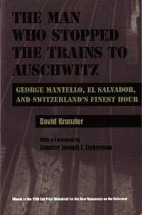 Man Who Stopped the Trains to Auschwitz