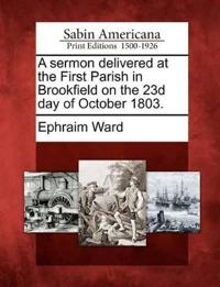 A Sermon Delivered at the First Parish in Brookfield on the 23d Day of October 1803.