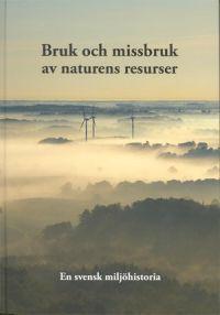 BRUK OCH MISSBRUK AV NATURENS RESURSER. EN SVENSK MILJÖHISTORIA