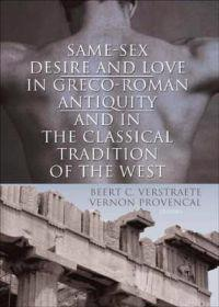 Same-sex Desire And Love in Greco-roman Antiqity And in the Classical Tradition of the West