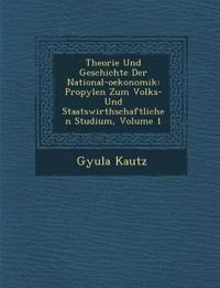 Theorie Und Geschichte Der National-oekonomik: Propyl¿en Zum Volks- Und Staatswirthschaftlichen Studium, Volume 1