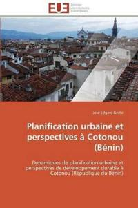 Planification Urbaine Et Perspectives a Cotonou (Benin)