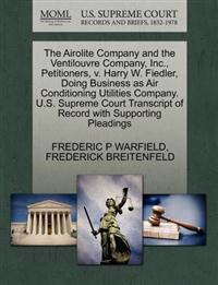 The Airolite Company and the Ventilouvre Company, Inc., Petitioners, V. Harry W. Fiedler, Doing Business as Air Conditioning Utilities Company. U.S. Supreme Court Transcript of Record with Supporting Pleadings